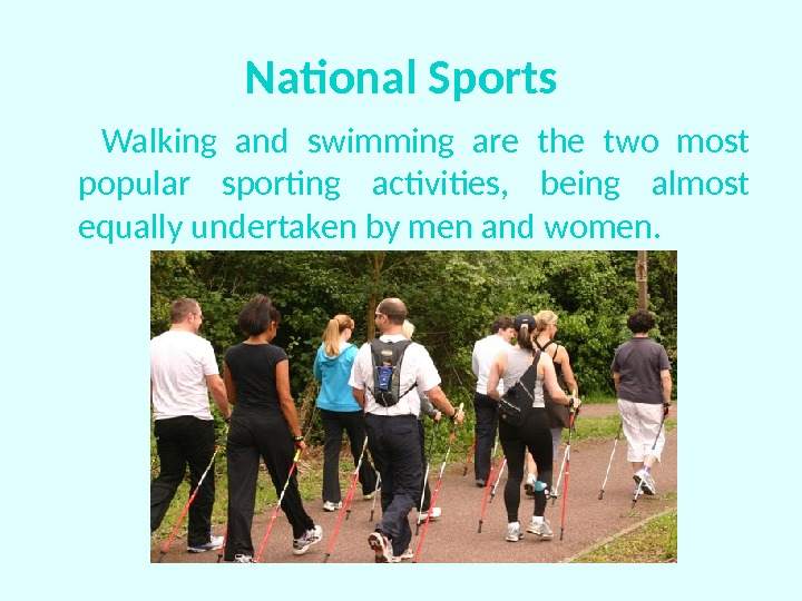 National Sports  Walking and swimming are the two most popular sporting activities,  being almost