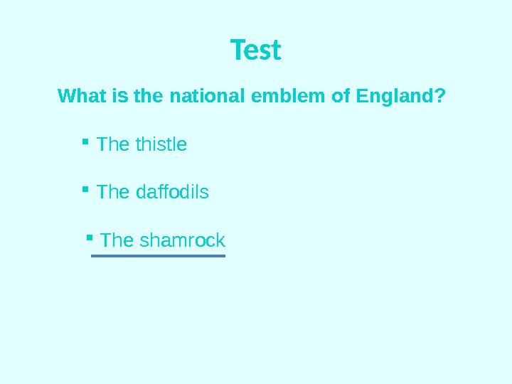 Test What is the national emblem of England? The thistle  The daffodils  The shamrock