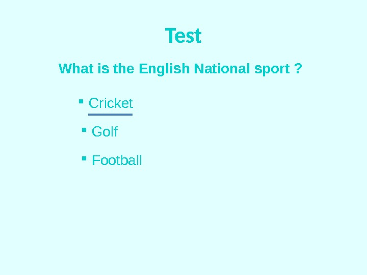 Test What is the English National sport ? Cricket  Golf  Football