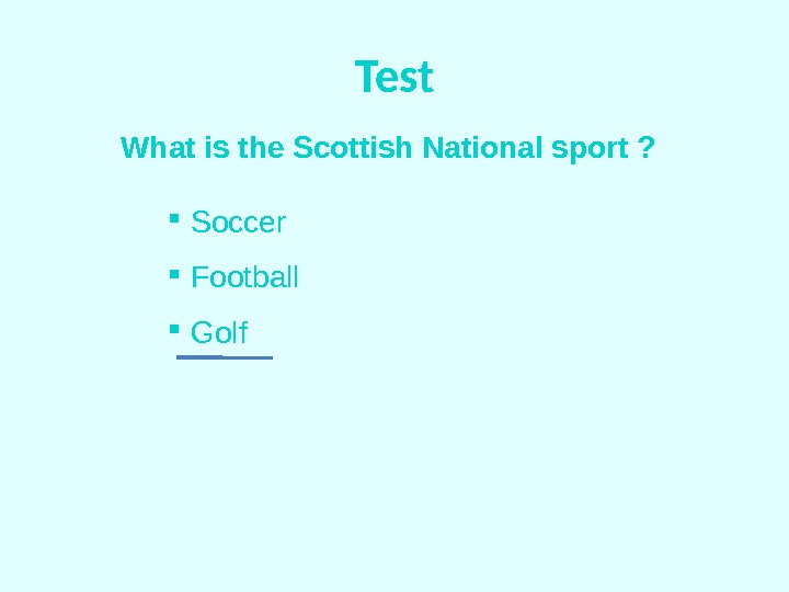Test What is the Scottish National sport ? Soccer  Football  Golf