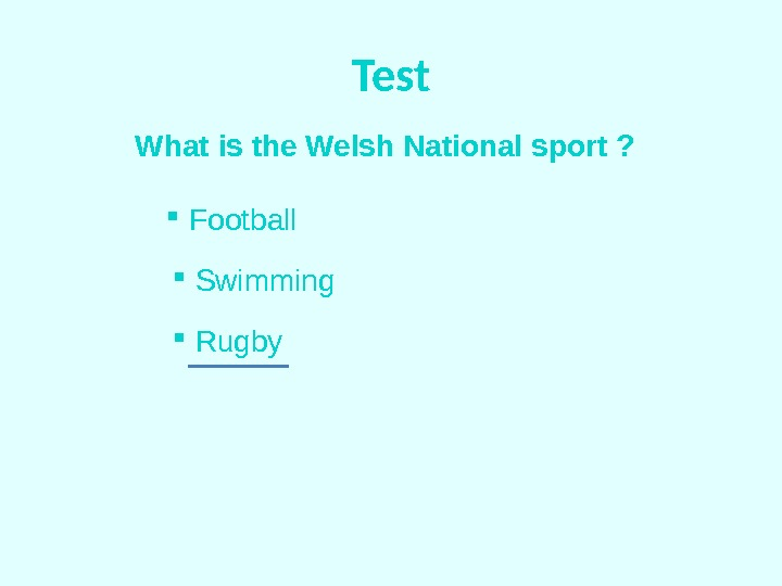 Test What is the Welsh National sport ? Football  Swimming  Rugby