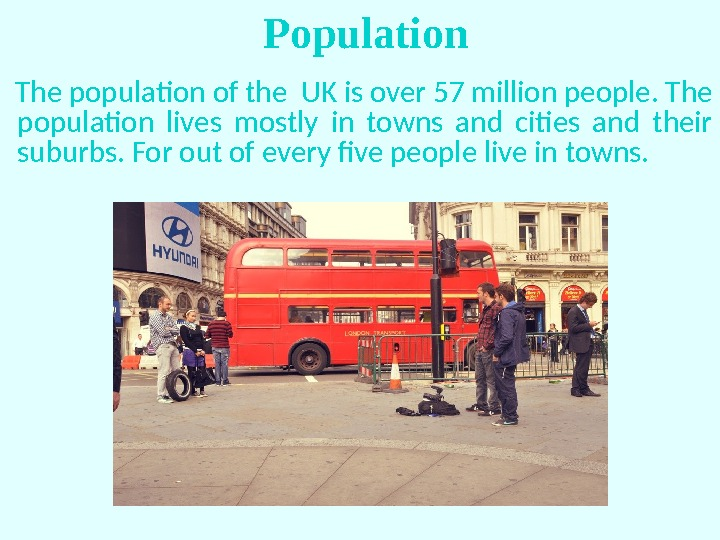 The population of the UK is over 57 million people. The population lives mostly