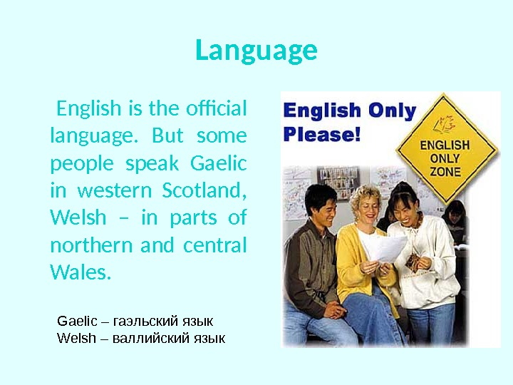 Language   English is the official language.  But some people speak Gaelic in western