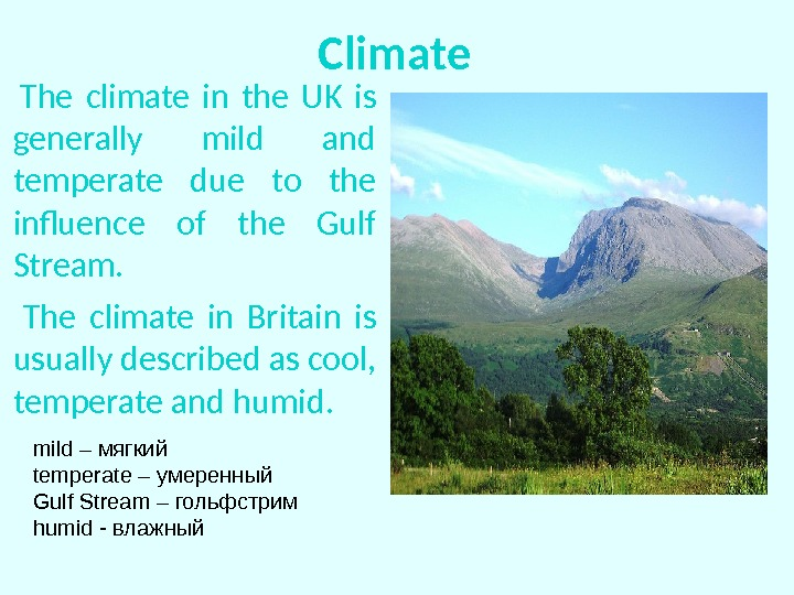 Climate  The climate in the UK is generally mild and temperate due to the influence