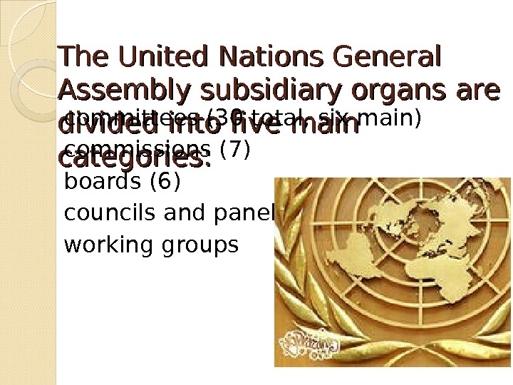 The United Nations General Assembly subsidiary organs  are divided into five  main categories: