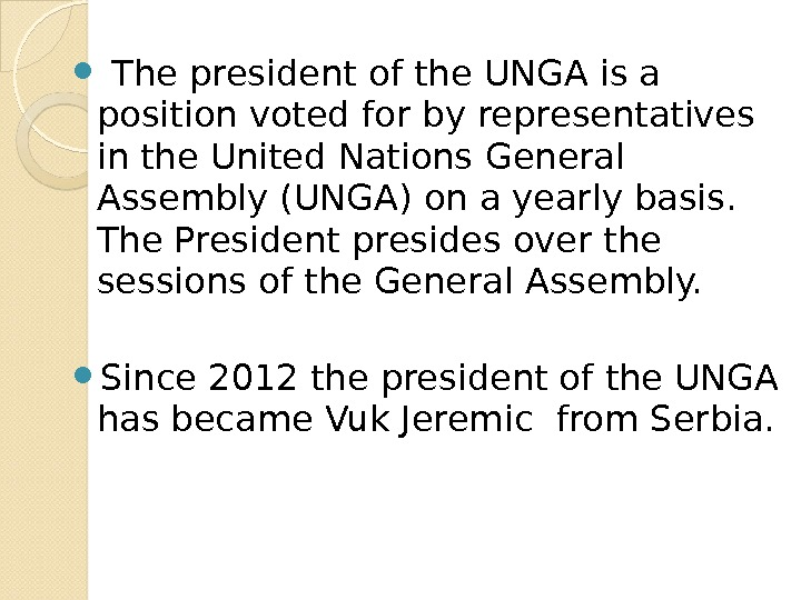 The president of the UNGA is a position voted for by representatives in the