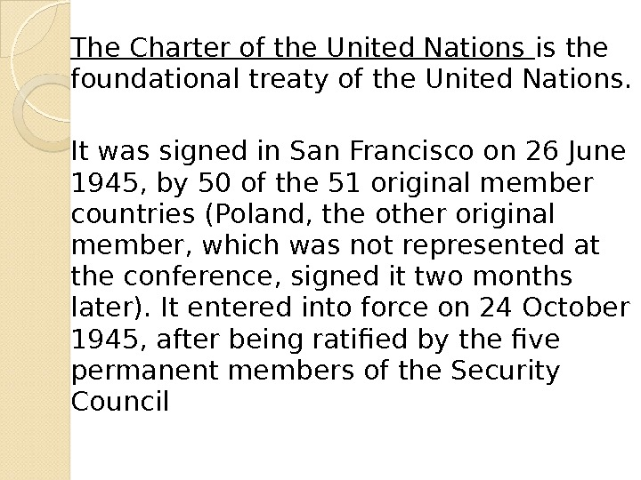 The Charter of the United Nations is the foundational treaty of the United Nations. It was