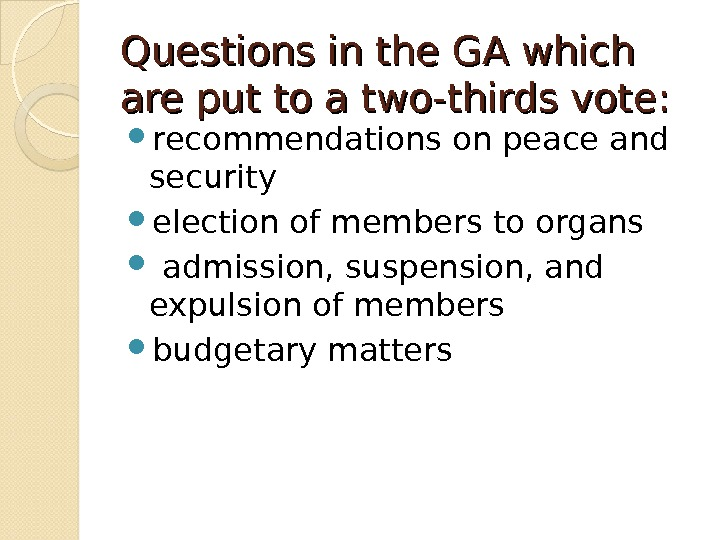 Questions in the GA which are put to a two-thirds vote:  recommendations on peace and