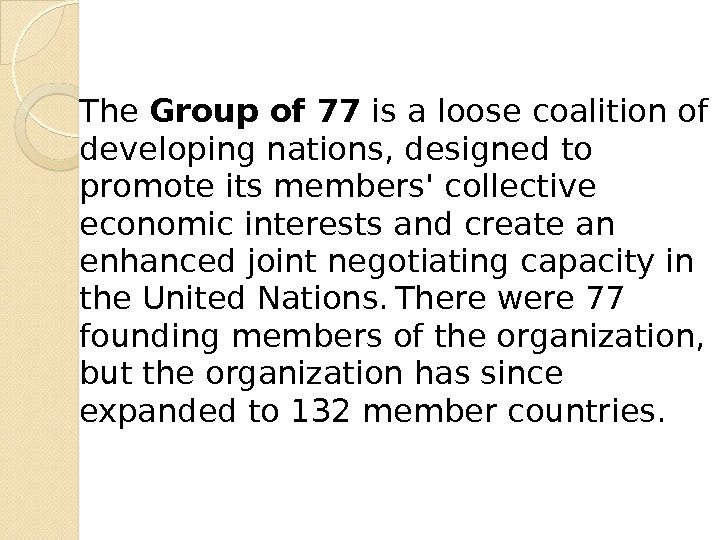 The Group of 77 is a loose coalition of developing nations, designed to promote its members'