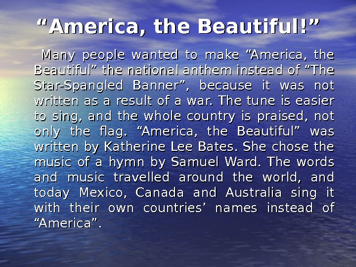 """"" America, the Beautiful!""  Many people wanted to make ""America,  the Beautiful"" the national"