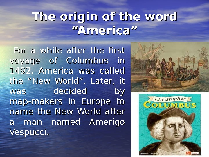 "The origin of the word ""America""  For a while after the first voyage of Columbus"