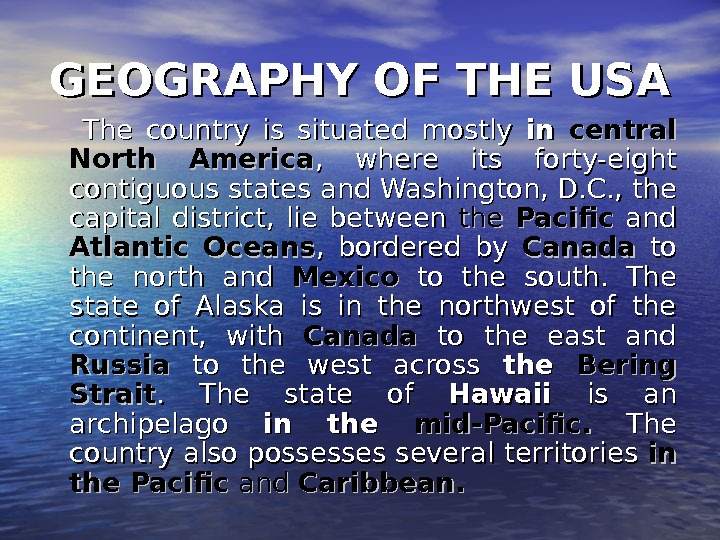 GEOGRAPHY OF THE USA  The country is situated mostly in in central North America ,