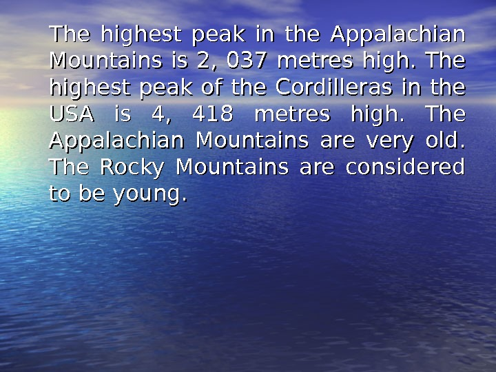 The highest peak in the Appalachian Mountains is 2,  037 metres high.