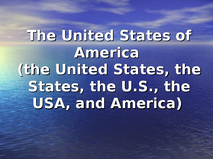 The United States of America (the United States, the U. S. , the USA, and Ame