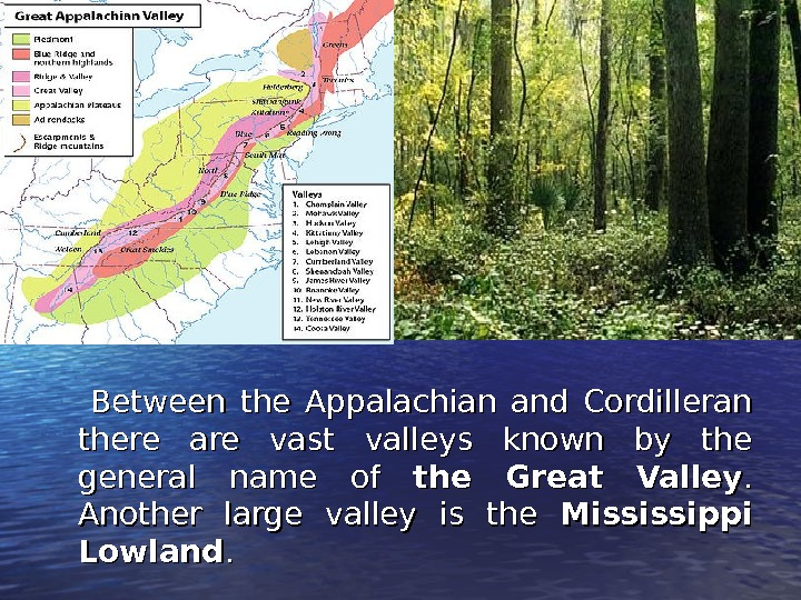 Between the Appalachian and Cordilleran there are vast valleys known by the general