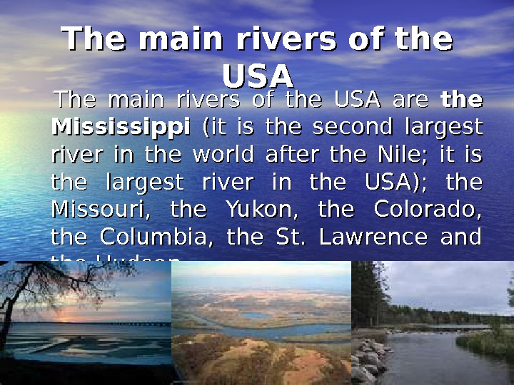 The main rivers of the USAUSA  The main rivers of the USA are the Mississippi