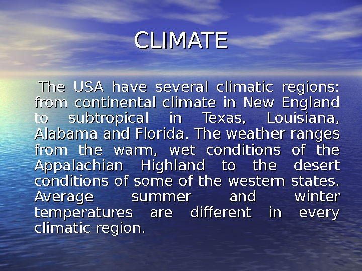 CLIMATE  The USA have several climatic regions:  from continental climate in New England to