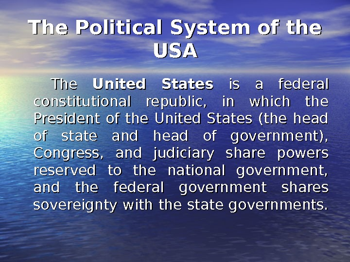 The Political System of the USAUSA  The United States  is a federal constitutional republic,