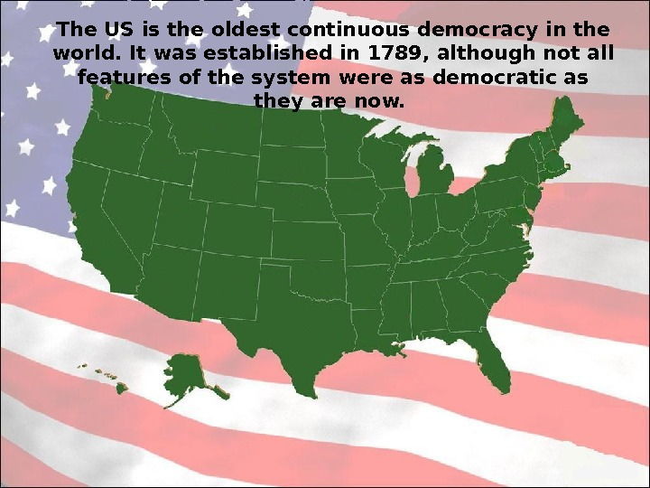 The US is the oldest continuous democracy in the world. It was established in 1789, although