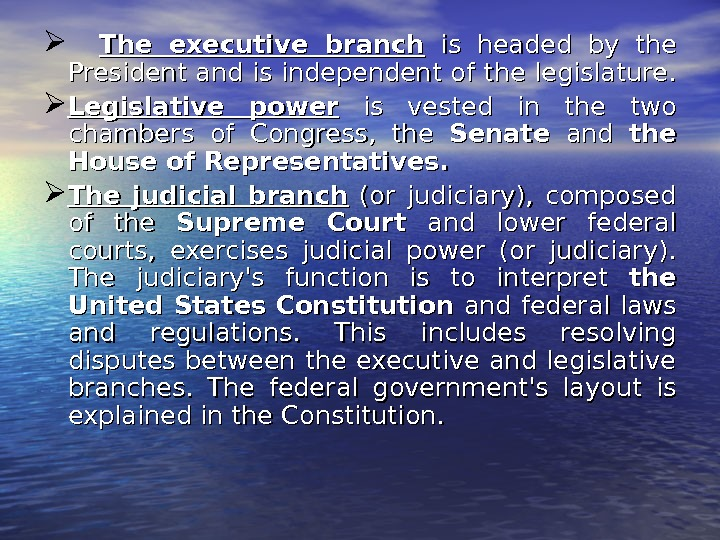 The executive branch  is headed by the President and is independent of the