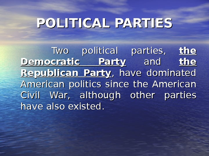 POLITICAL PARTIES  Two political parties,  the Democratic Party  and the Republican Party ,