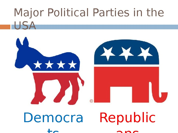 Major Political Parties in the USA Republic ans. Democra ts