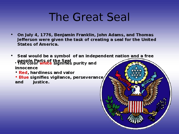 The Great Seal • On July 4, 1776, Benjamin Franklin, John Adams, and Thomas Jefferson were