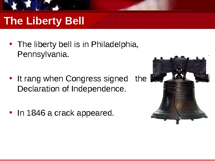 The Liberty Bell • The liberty bell is in Philadelphia,  Pennsylvania.  • It rang