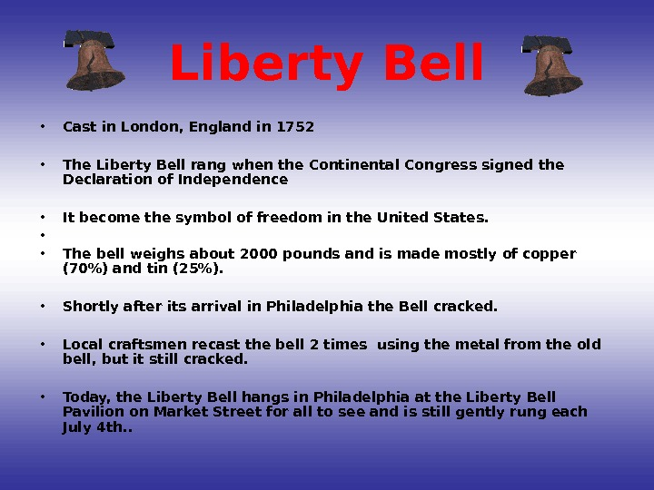 Liberty Bell • Cast in London, England in 1752 • The Liberty Bell rang when the