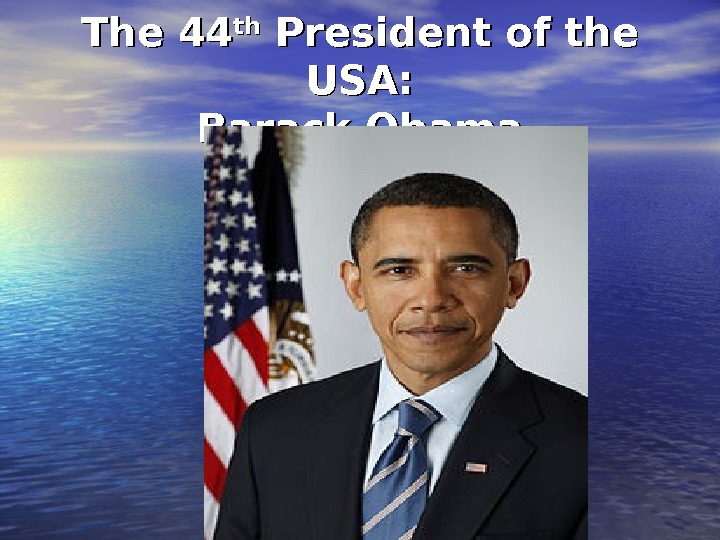 The 44 thth President of the USA: Barack Obama