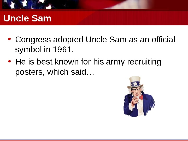 Uncle Sam • Congress adopted Uncle Sam as an official symbol in 1961.  • He