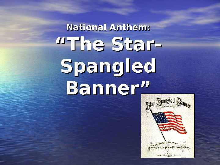 "National Anthem: ""The Star- Spangled Banner"""
