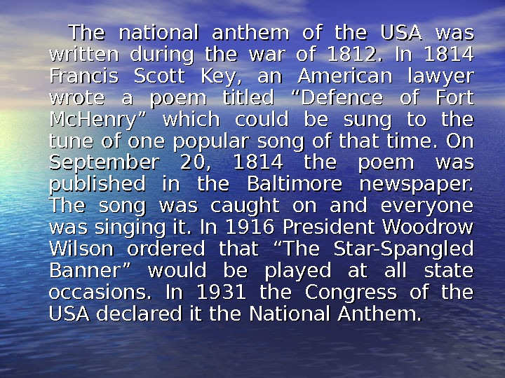 The national anthem of the USA was written during the war of 1812.