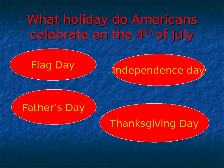 What holiday do Americans celebrate on the 4 thth of July Flag Day Father's Day Independence