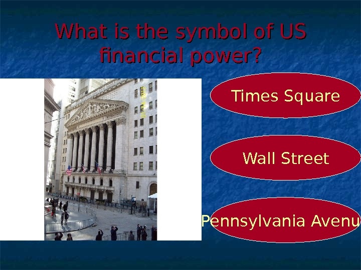 What is the symbol of US financial power? Wall Street. Times Square Pennsylvania Avenue