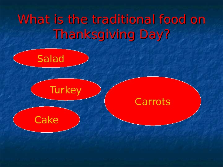 What is the traditional food on Thanksgiving Day? Salad Turkey Cake Carrots