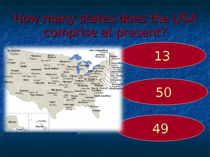 How many states does the USA comprise at present ? ? 5013 49