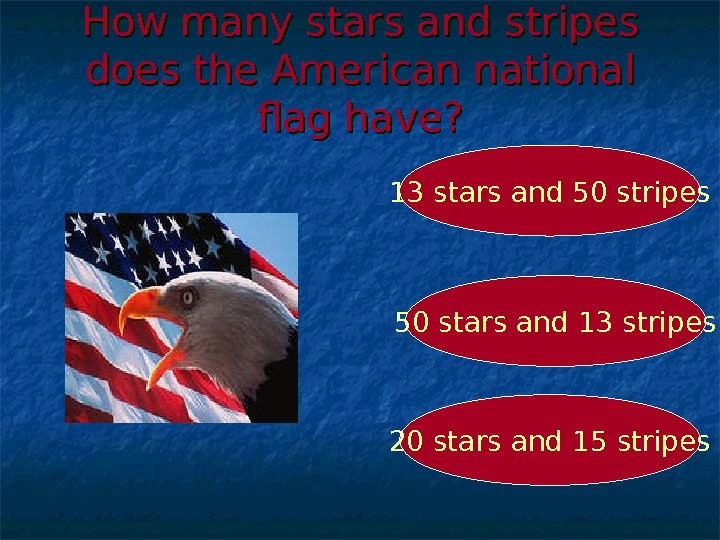 How many stars and stripes does the American national flag have? 50 stars and 13 stripes