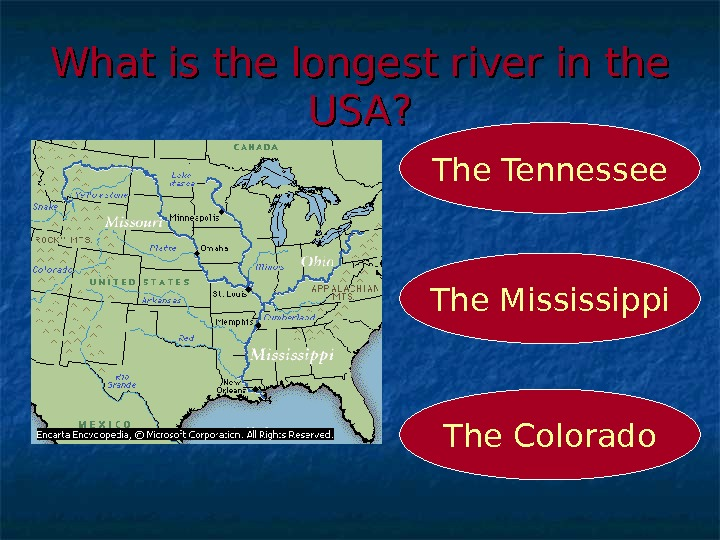What is the longest river in the USA? The Mississippi The Tennessee The Colorado