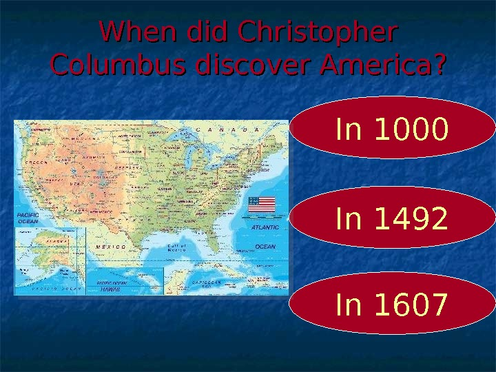 When did Christopher Columbus discover America? In 1492 In 1000 In 1607