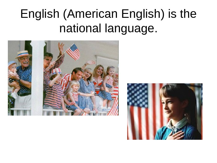 English (American English) is the national language.