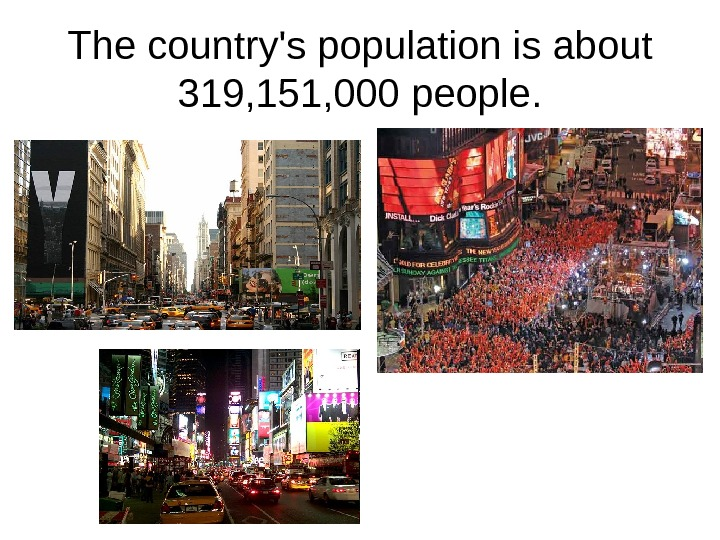 T he country's population is about 319, 151, 000 people.