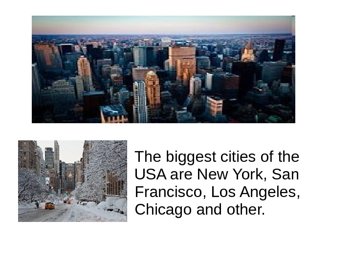 • The biggest cities of the USA are New York, San Francisco,  Los Angeles,