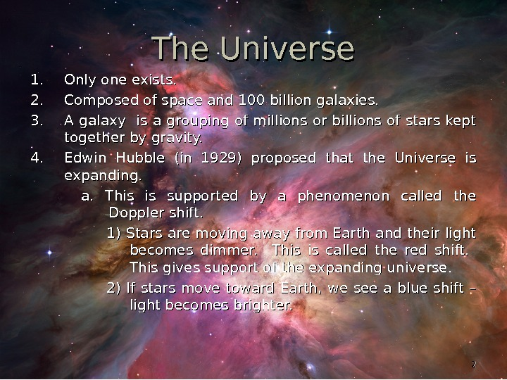 22 The Universe 1. 1. Only one exists. 2. 2. Composed of space and 100 billion