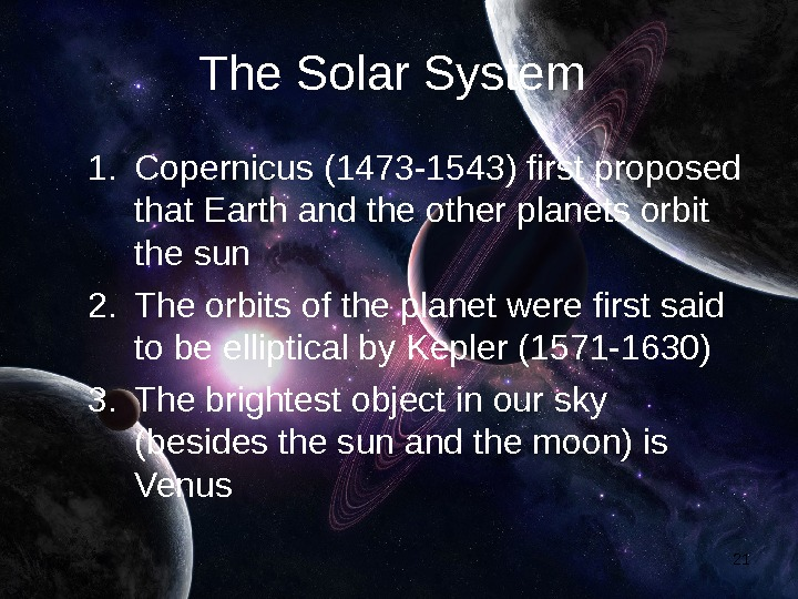 21 The Solar System 1. Copernicus (1473 -1543) first proposed that Earth and the other planets