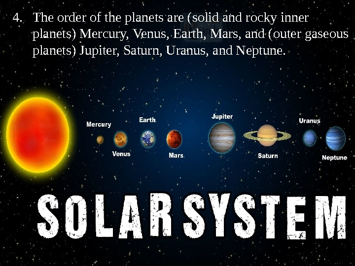 234. The order of the planets are (solid and rocky inner planets) Mercury, Venus, Earth, Mars,