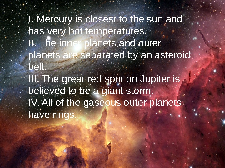 25 I. Mercury is closest to the sun and has very hot temperatures. II. The inner
