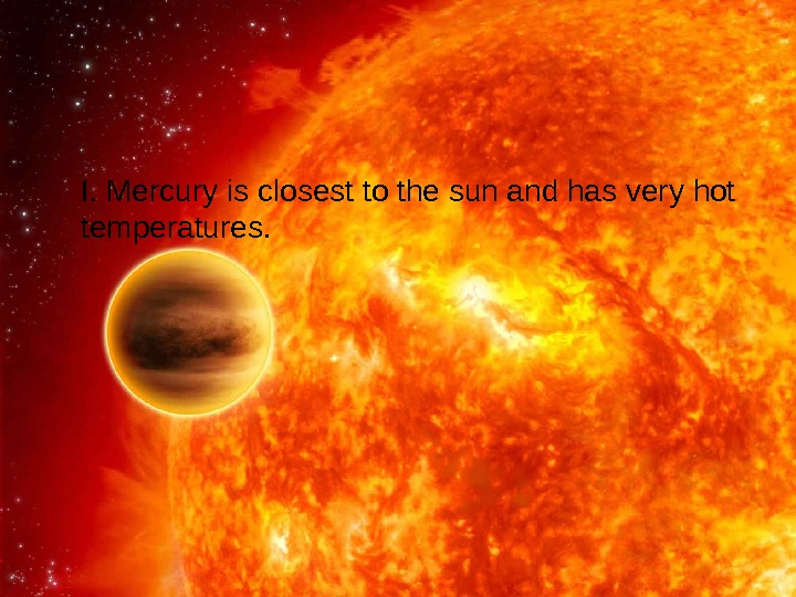 26 I. Mercury is closest to the sun and has very hot temperatures.