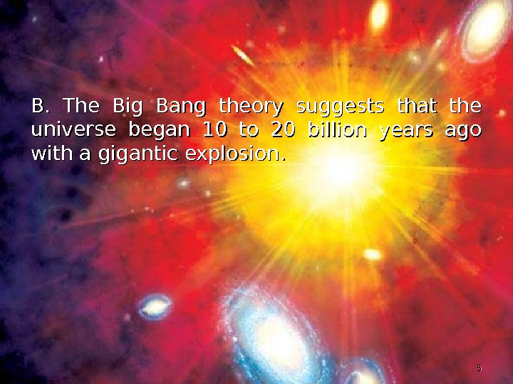 B.  The Big Bang theory suggests that the universe began 10 to 20 billion years