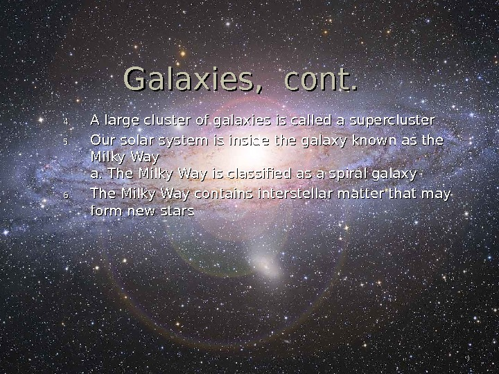 99 Galaxies,  cont. 4. 4. A large cluster of galaxies is called a supercluster 5.